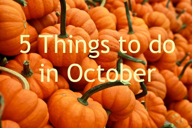 Five Things to do in October